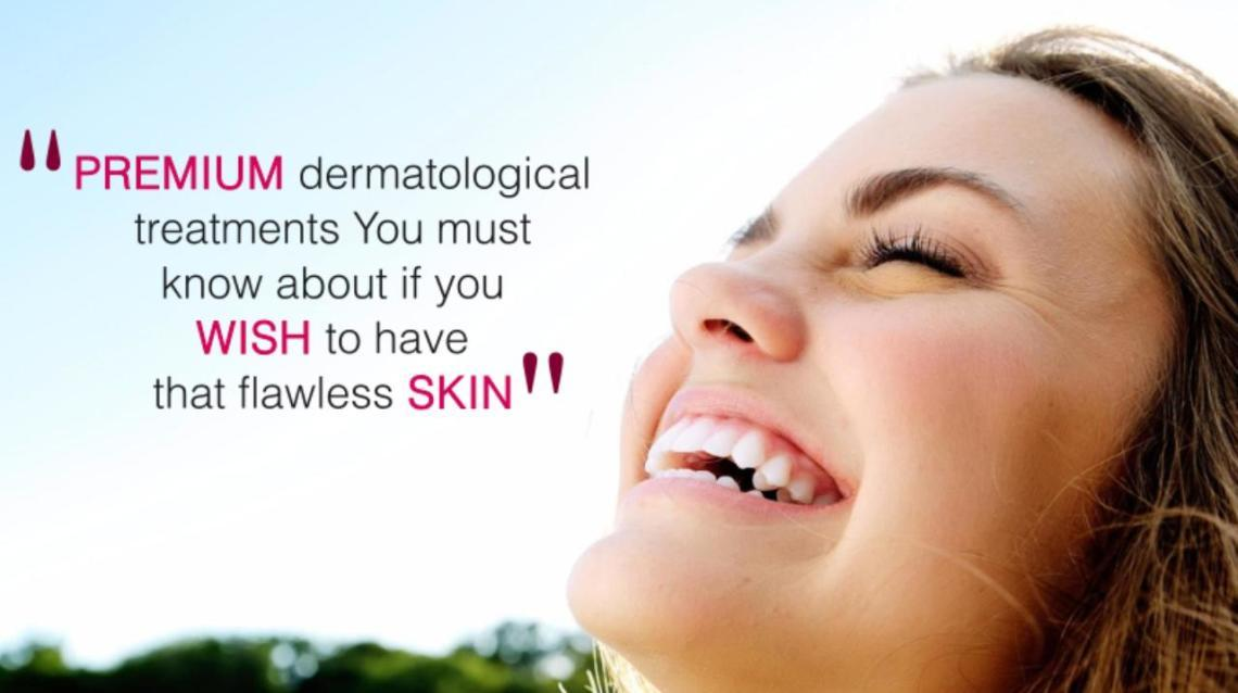 Premium Dermatological Treatments You Must Know About if You Wish to Have That Flawless Skin