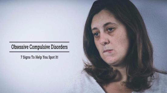 Obsessive Compulsive Disorders - 7 Signs to Help You Spot It!
