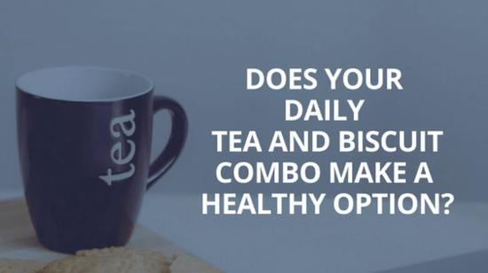 Does Your Daily Tea and Biscuit Combo Make a Healthy Option?