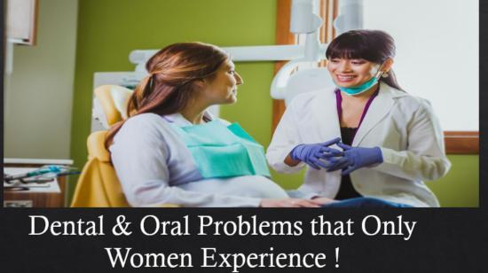 Dental & Oral Problems That Only Women Experience !