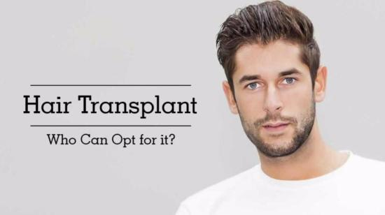 Hair Transplant - Who Can Opt for It?