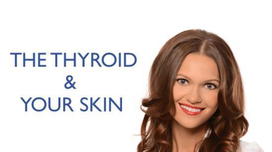 Skin and thyroid.....