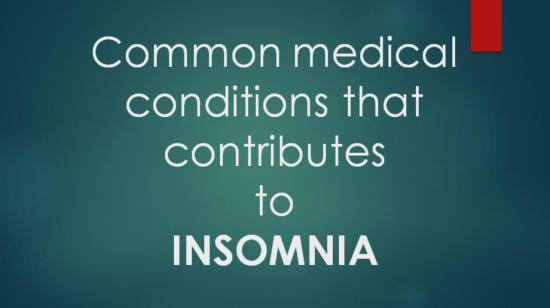 Insomnia: Common Medical Conditions That Contributes It