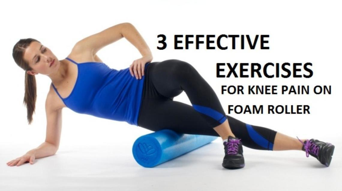 3 effective exercises for knee pain on foam roller for Exterior knee pain