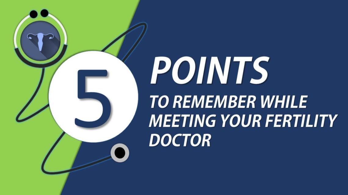 Meeting Your Fertility Doctor ? - 5 Points to Remember