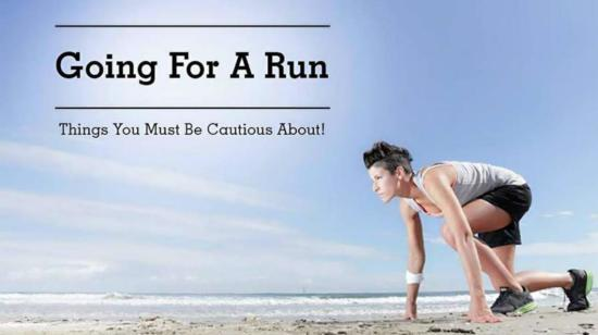Going for Run? Things You Must Be Cautious About!