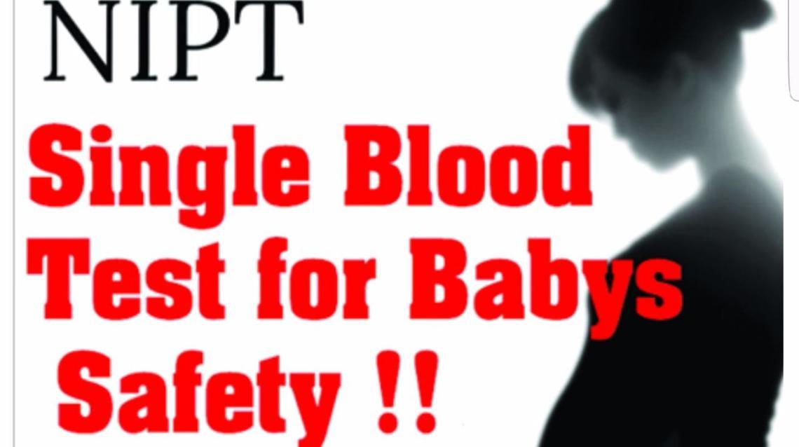 Nipt - Single Blood Test for Baby's Safety !!