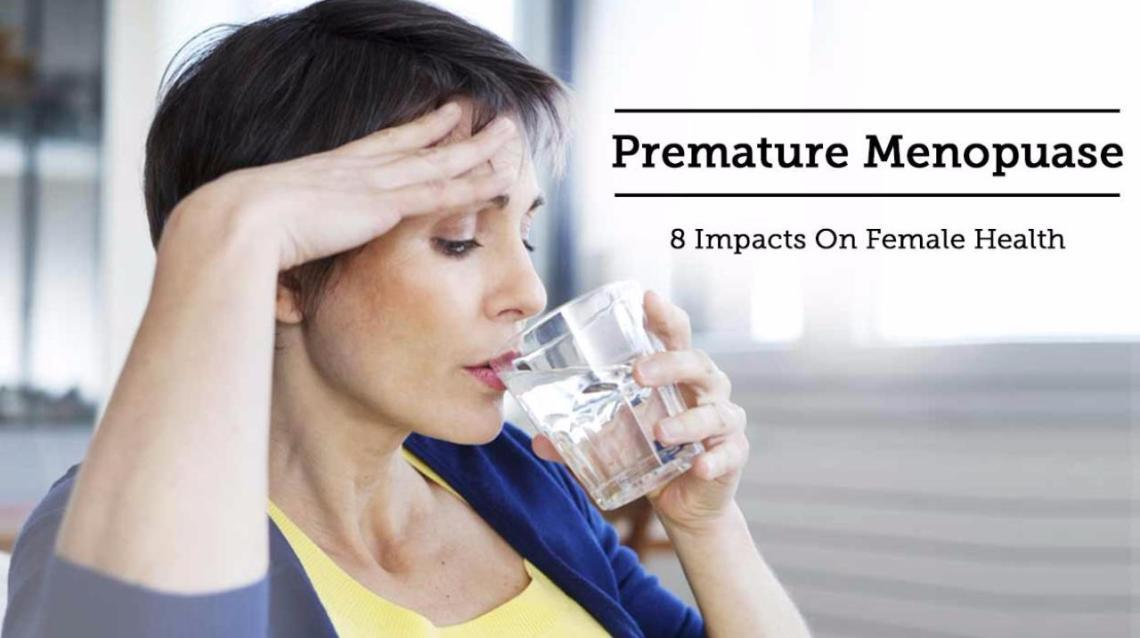 Premature Menopuase - 8 Impacts on Female Health